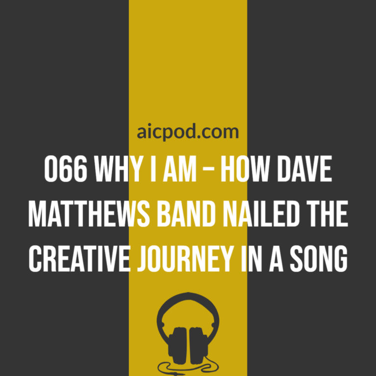 066 Why I Am – How Dave Matthews Band nailed the creative journey in a song